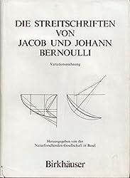 Die Streitschriften von Jacob und Johann Bernoulli: Variationsrechnung (Gesammelten Werke der Mathematiker Und Physiker der Familie Bernoulli)