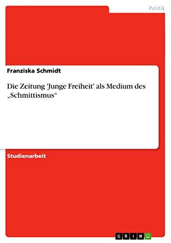 """Die Zeitung 'Junge Freiheit' als Medium des """"Schmittismus"""""""