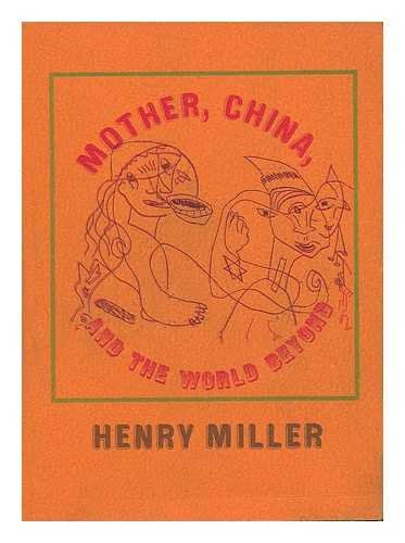 Mother, China and the World Beyond / Henry Miller