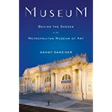 Museum: Behind the Scenes at the Metropolitan Museum of Art by Danny Danziger (2007-06-21)
