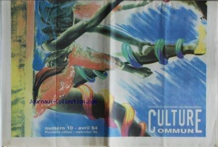 CULTURE COMMUNE [No 10] du 01/04/1994 - SPECTACLE DE RUE - JAZZ A AIX - C. RODRIGUEZ QUARTET - QUARTET TONY PETRUCCIANI ET SERGE DELAITE - CIRQUE - THEATRE - FETE DES COMEDIENS - PERCUSSIONS - DOUDOU N'DIAYE ROSE - FETE DE LA CITE DES BREBIS par Collectif