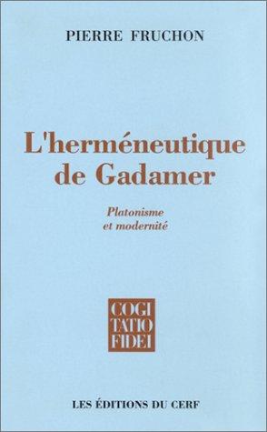 L'Herméneutique de Gadamer : Platonisme et modernité, tradition et interprétation par Pierre Fruchon