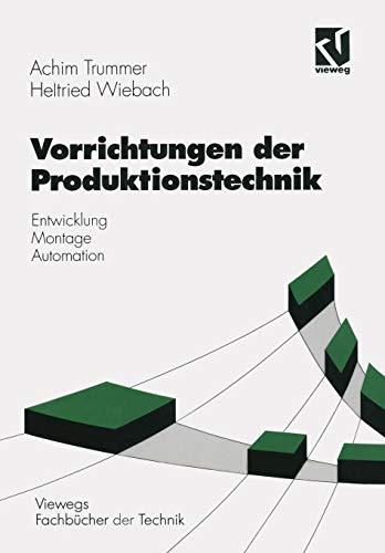 Vorrichtung Werkzeug (Vorrichtungen der Produktionstechnik: Entwicklung, Montage, Automation (Viewegs Fachbücher der Technik) (German Edition))