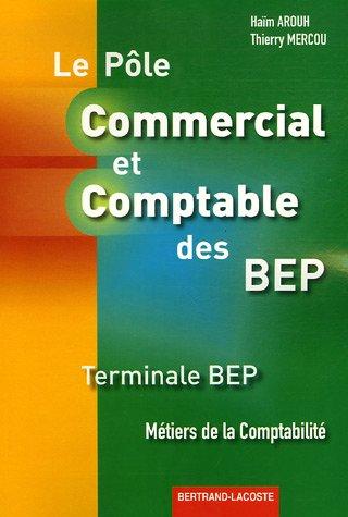 Pôle Commercial et Comptable des BEP Tle BEP : Métiers de la comptabilité par Haïm Arouh, Thierry Mercou