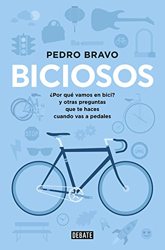 Biciosos: ¿Por qué vamos en bici? y otras preguntas que te haces cuando vas a pedales / Why do we ride? and other questions you have when you are pedaling por Pedro Bravo
