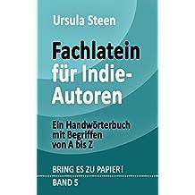 Fachlatein für Indie-Autoren: Ein Handwörterbuch mit Begriffen von A bis Z (BRING ES ZU PAPIER! Band 5)