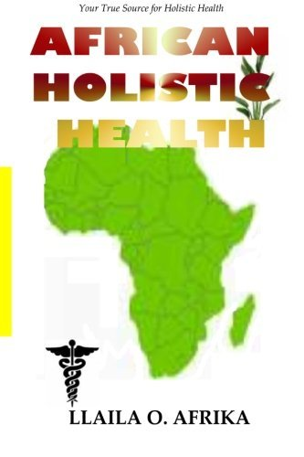 African Holistic Health: Your True Source for Holistic Health by Llaila O. Afrika PhD (2009-02-09)