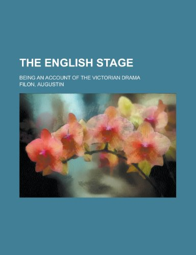 The English Stage; Being an Account of the Victorian Drama
