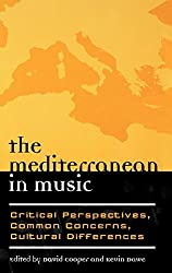 The Mediterranean in Music: Critical Perspectives, Common Concerns, Cultural Differences (EUROPEA: Ethnomusicologis and Modernities, Band 3)