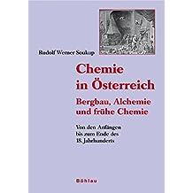 Chemie in Österreich: Bergbau, Alchemie und frühe Chemie. Von den Anfängen bis zum Ende des 18. Jahrhunderts (Beiträge zur Wissenschaftsgeschichte und Wissenschaftsforschung)