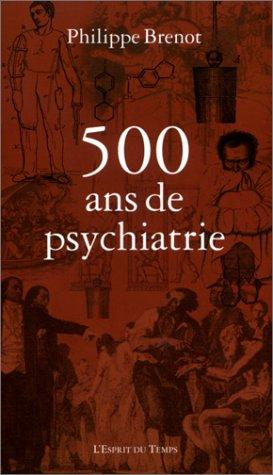 500 ans de psychiatrie par Philippe Brenot