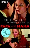Papa und Mama: Der Roman zum großen Fernseh-Zweiteiler - Alexander Schuller, Dieter Wedel