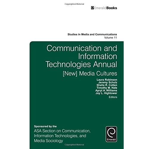 Communication and Information Technologies Annual: [New] Media Cultures (Studies in Media and Communications) by Laura Robinson (2016-02-23)