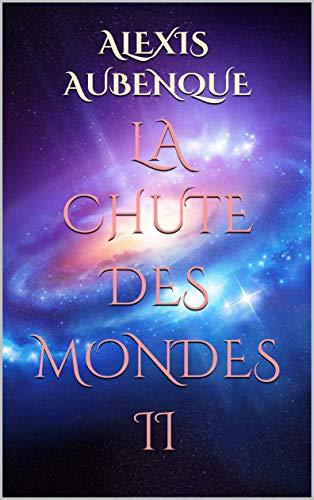 LA CHUTE DES MONDES II (La chute des mondes 2) par Alexis Aubenque