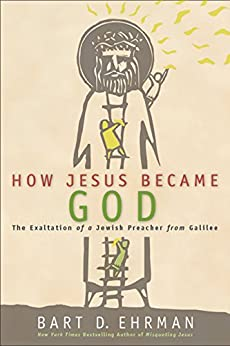 How Jesus Became God: The Exaltation of a Jewish Preacher from Galilee par [Ehrman, Bart D.]