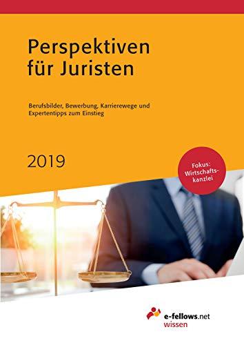 Perspektiven für Juristen 2019: Berufsbilder, Bewerbung, Karrierewege und Expertentipps zum Einstieg (e-fellows.net wissen)