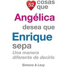 52 Cosas Que Angélica Desea Que Enrique Sepa: Una Manera Diferente de Decirlo