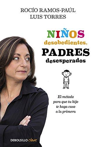 Niños desobedientes, padres desesperados: El método para que tu hijo te haga caso a la primera (CLAVE) por Rocío Ramos-Paúl