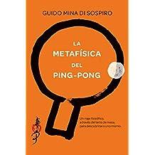 La metafísica del ping-pong: Un viaje filosófico, a través del tenis de mesa, para descubrirse a uno mismo.