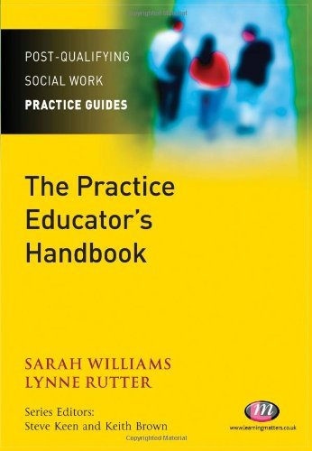 The Practice Educator's Handbook (Post-Qualifying Social Work Practice Series): Written by Sarah Williams, 2010 Edition, (1st Edition) Publisher: Learning Matters [Paperback]