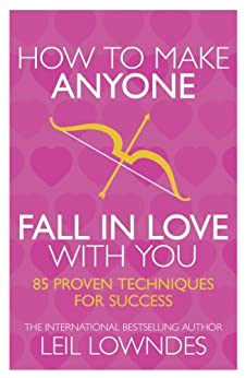 How to Make Anyone Fall in Love With You: 85 Proven Techniques for Success von [Lowndes, Leil]
