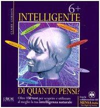 Sei più intelligente di quanto pensi? Oltre 150 test per scoprire e utilizzare al meglio la tua intelligenza naturale