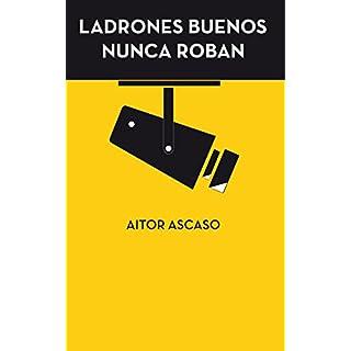 Ladrones buenos nunca roban (Spanish Edition)