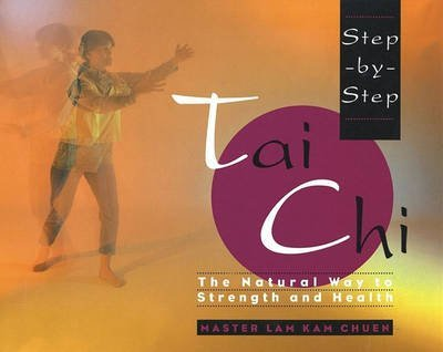 [Step-by-Step Tai Chi] (By: Kam Chuen Lam) [published: October, 1994]
