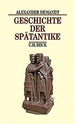 Geschichte der Spätantike: Das Römische Reich von Diocletian bis Justinian 284-565 n. Chr. (Beck's Historische Bibliothek)
