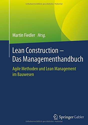Lean Construction - Das Managementhandbuch: Agile Methoden und Lean Management im Bauwesen - Engineering Lean