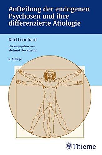 Aufteilung der endogenen Psychosen und ihre differenzierte Ätiologie: . Zus.-Arb.: Karl Leonhard