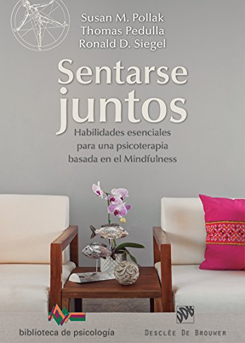 Sentarse juntos. Habilidades esenciales para una psicoterapia basada en el mindfulness (Biblioteca de Psicología) por Susan M./Pedulla, Thomas/Siegel, Ronald D. Pollak