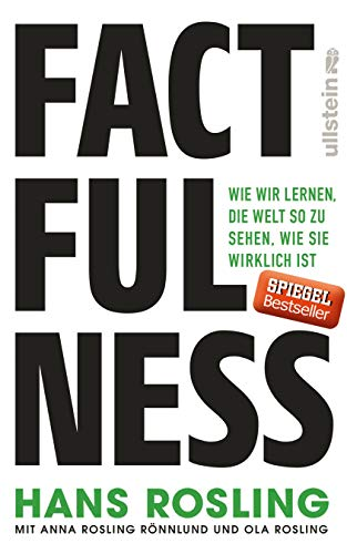 Factfulness. Wie wir lernen, die Welt so zu sehen, wie sie wirklich ist