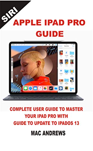 APPLE IPAD PRO GUIDE: Complete User Guide to Master your iPad Pro ...