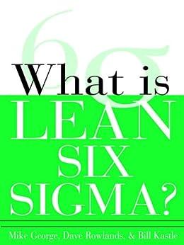 What is Lean Six Sigma von [George, Michael L., Rowlands, David T., Bill Kastle]
