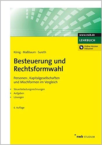 Besteuerung und Rechtsformwahl: Personen-, Kapitalgesellschaften und Mischformen im Vergleich. Steuerbelastungsrechnungen, Aufgaben, Lösungen.