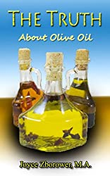 The Truth About Olive Oil: Benefits -- curing methods -- remedies (Food and Nutrition Series Book 3) (English Edition)