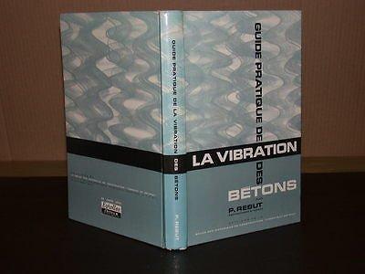 Guide pratique de la vibration des bétons : Par P. Rebut par Pierre Rebut