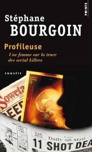 Profileuse : Une femme sur la trace des serial killers de Stéphane Bourgoin (6 janvier 2011) Poche