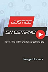 Justice on Demand: True Crime in the Digital Streaming Era offers a theoretical rumination on the question asked in countless blogs and opinion pieces of the last decade: Why are we so obsessed with true crime? Author Tanya Horeck takes this question...