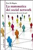 la matematica dei social network. una introduzione alla teoria dei grafi peter m. higgins