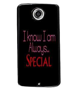 PRINTVISA Im Always Special Premium Metallic Insert Back Case Cover for Motorola Nexus 6 - D6076