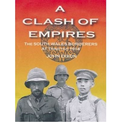a-clash-of-empires-the-south-wales-borderers-at-tsingtao-1914-author-prof-john-dixon-published-on-no