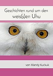 Geschichten rund um den weis(s)en Uhu: Eine traumhaft schöne Sammlung buddhistisch angehauchter Geschichten, erzählt mit Herz