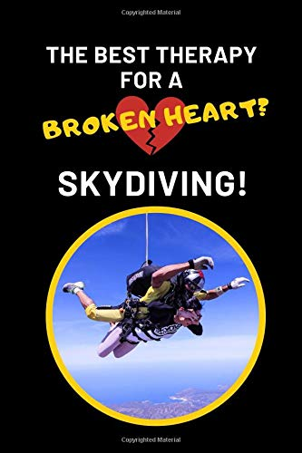 The Best Therapy For A Broken Heart? Skydiving!: Skydivers Novelty Lined Notebook Journal Perfect Gift Item -