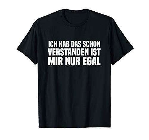 ICH HABE DAS SCHON VERSTANDEN IST MIR NUR EGAL GESCHENK T-Shirt