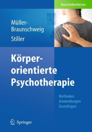 Körperorientierte Psychotherapie: Methoden - Anwendungen - Grundlagen