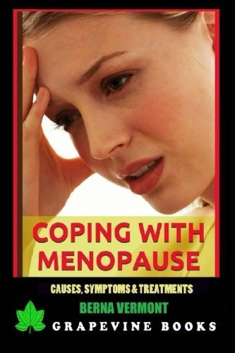 Coping With Menopause: Causes, Symptoms And Treatments by Berna Vermont (2015-06-15)