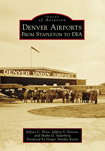Denver Airports: From Stapleton to DIA (Images of Aviation ...