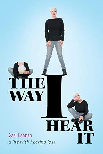 The Way I Hear It: A Life with Hearing Loss